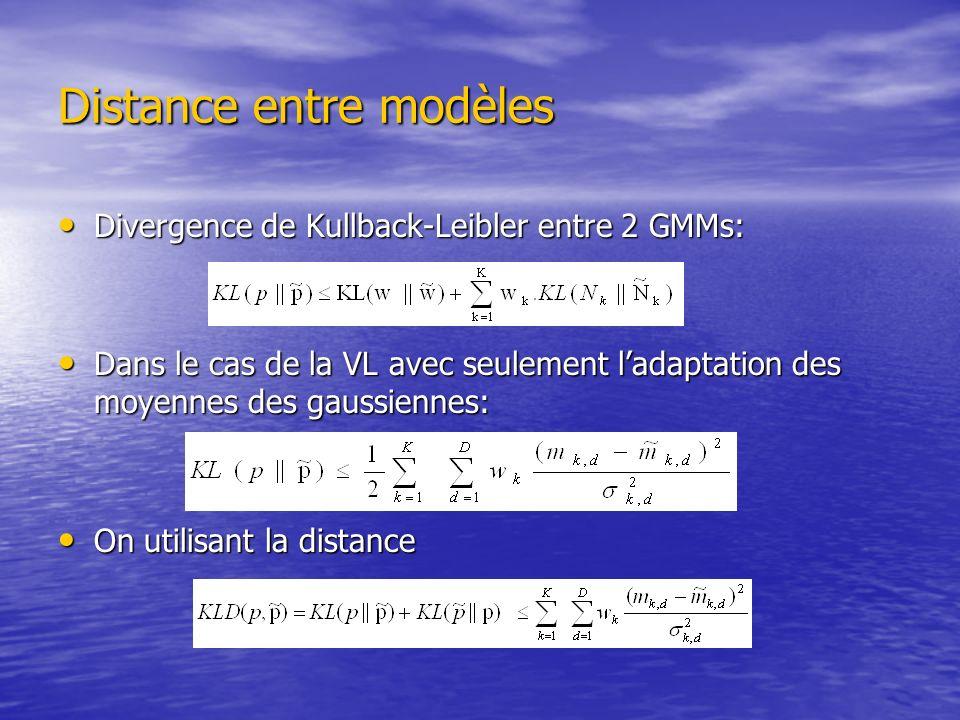 Distance entre modèles Divergence de Kullback-Leibler entre 2 GMMs: Divergence de Kullback-Leibler entre 2 GMMs: Dans le cas de la VL avec seulement l