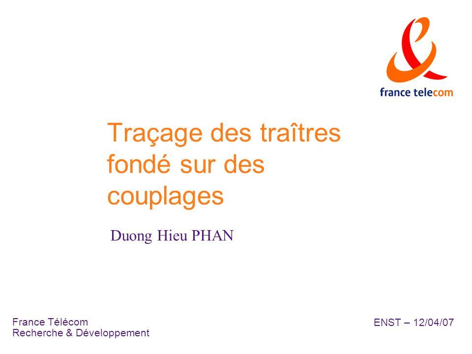 France Télécom Recherche & Développement Traçage des traîtres fondé sur des couplages Duong Hieu PHAN ENST – 12/04/07