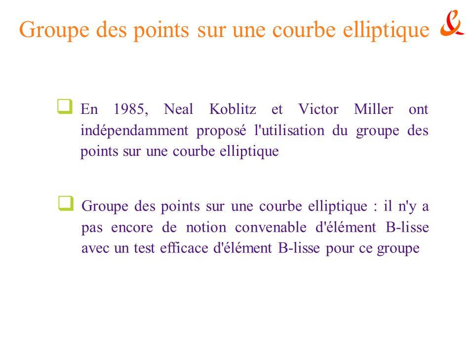 Groupe des points sur une courbe elliptique En 1985, Neal Koblitz et Victor Miller ont indépendamment proposé l'utilisation du groupe des points sur u