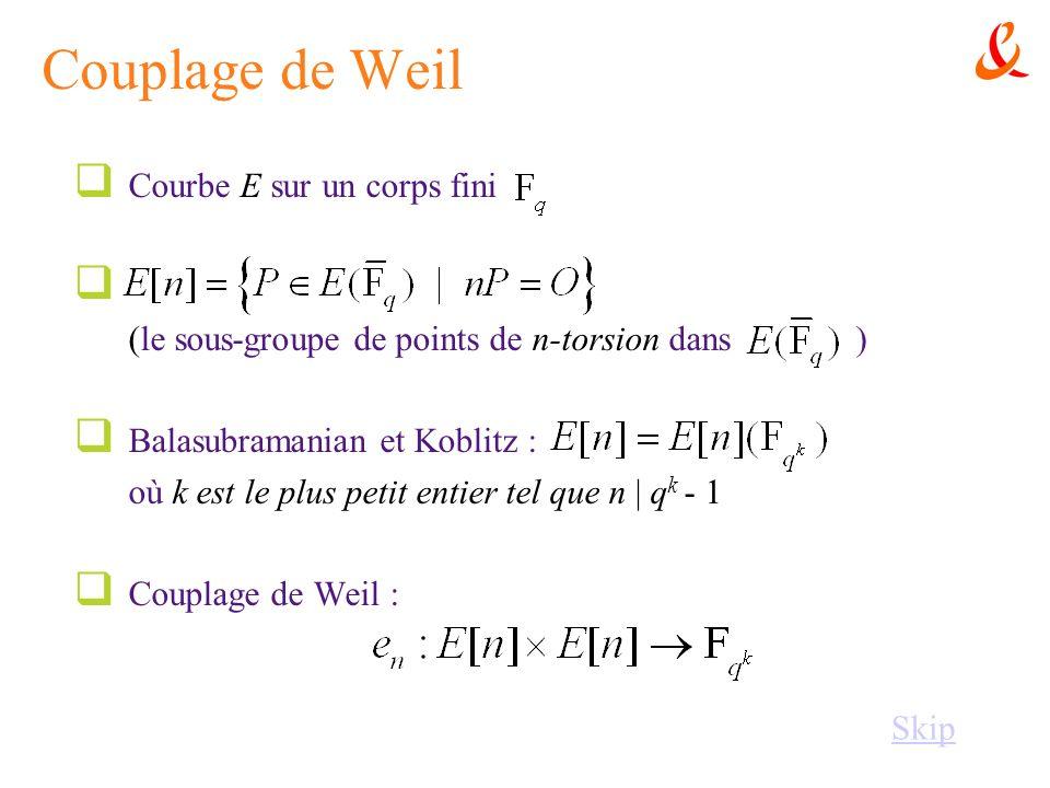Couplage de Weil Courbe E sur un corps fini (le sous-groupe de points de n-torsion dans ) Balasubramanian et Koblitz : où k est le plus petit entier t