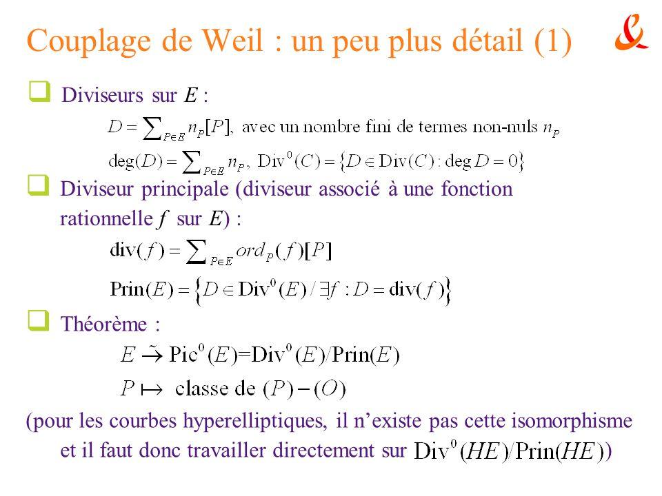 Couplage de Weil : un peu plus détail (1) Diviseurs sur E : Diviseur principale (diviseur associé à une fonction rationnelle f sur E) : Théorème : (po