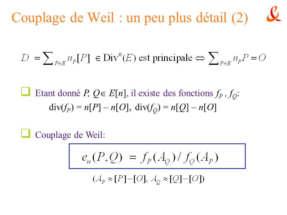 Couplage de Weil : un peu plus détail (2) Etant donné P, Q E[n], il existe des fonctions f P, f Q : div(f P ) = n[P] – n[O], div(f Q ) = n[Q] – n[O] C