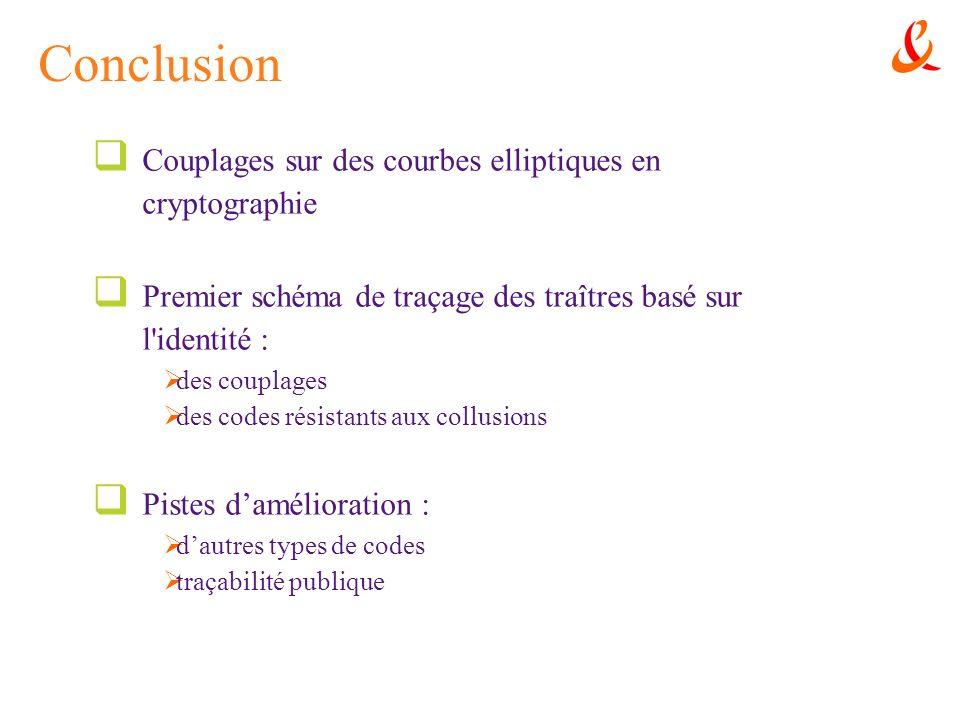 Conclusion Couplages sur des courbes elliptiques en cryptographie Premier schéma de traçage des traîtres basé sur l'identité : des couplages des codes