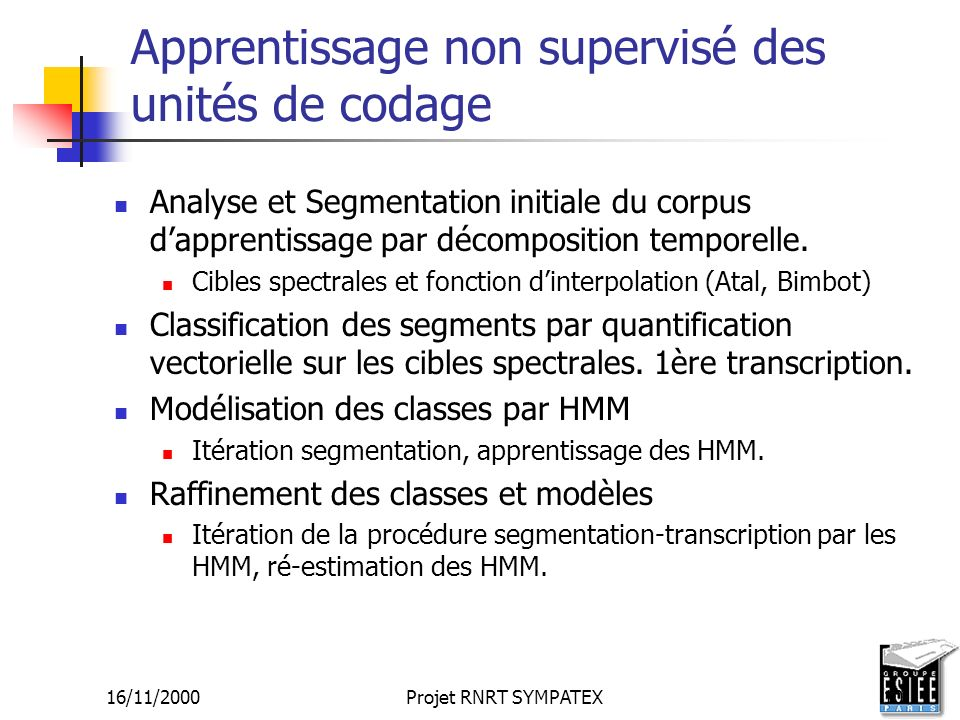 16/11/2000Projet RNRT SYMPATEX10 Apprentissage non supervisé des unités de codage Analyse et Segmentation initiale du corpus dapprentissage par décomp