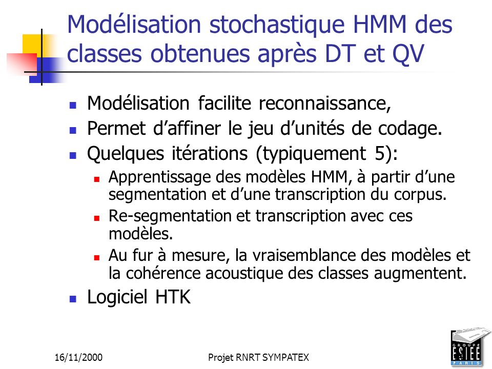 16/11/2000Projet RNRT SYMPATEX14 Modélisation stochastique HMM des classes obtenues après DT et QV Modélisation facilite reconnaissance, Permet daffin