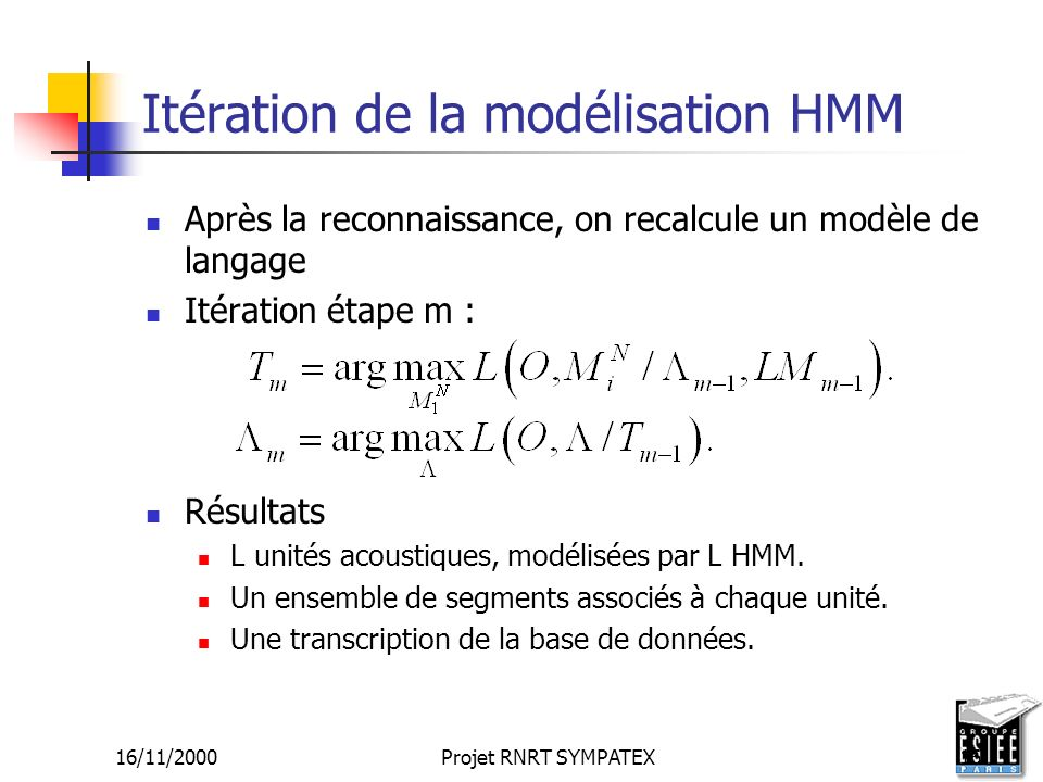 16/11/2000Projet RNRT SYMPATEX16 Itération de la modélisation HMM Après la reconnaissance, on recalcule un modèle de langage Itération étape m : Résul
