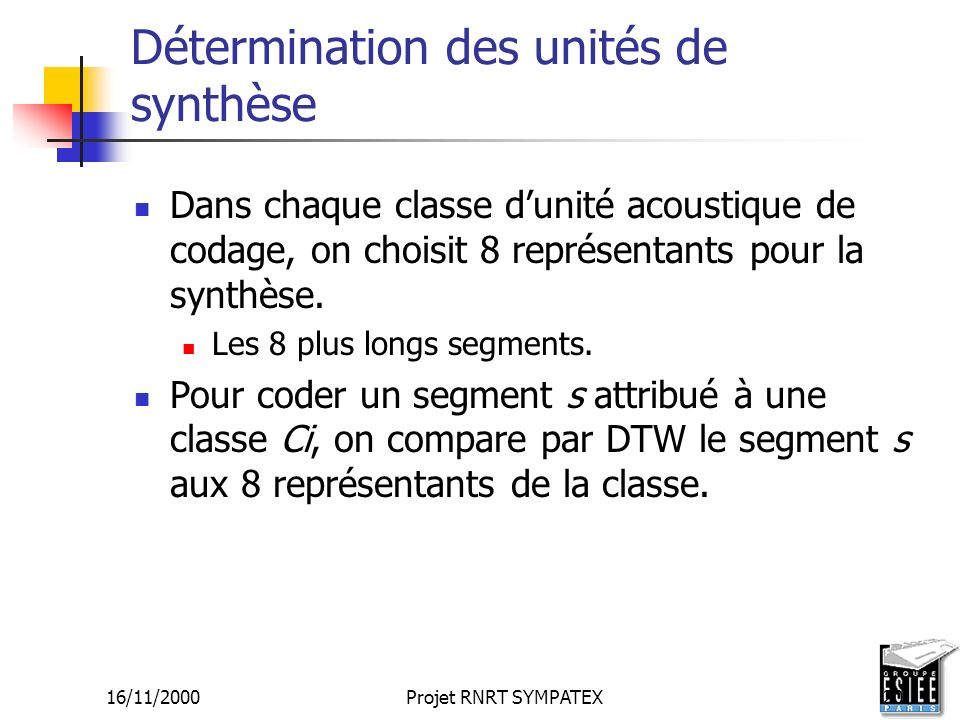 16/11/2000Projet RNRT SYMPATEX20 Détermination des unités de synthèse Dans chaque classe dunité acoustique de codage, on choisit 8 représentants pour