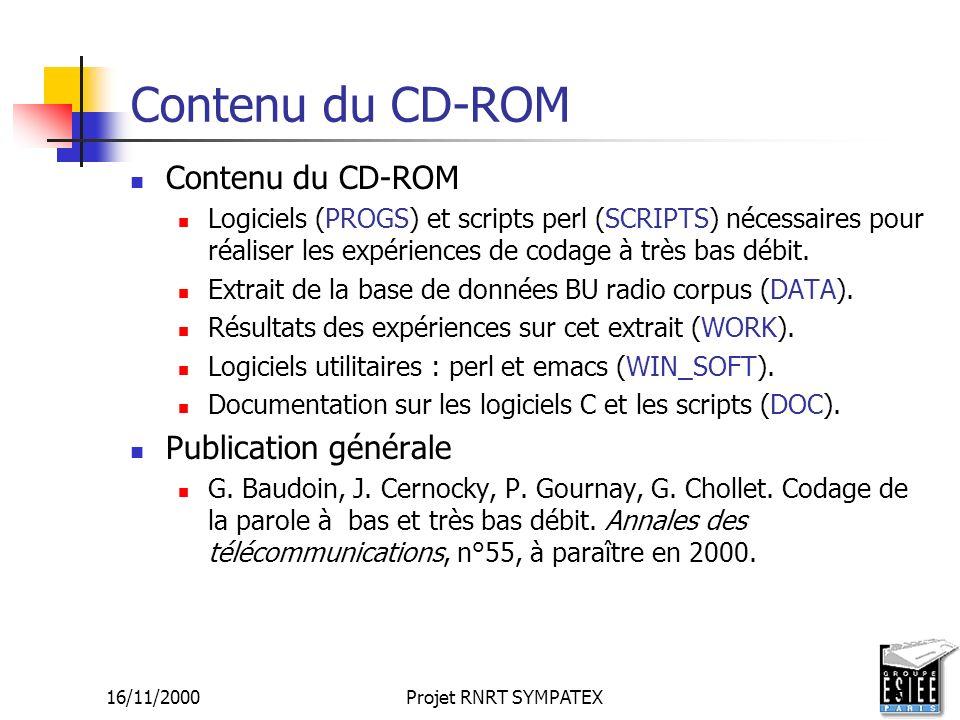 16/11/2000Projet RNRT SYMPATEX5 Contenu du CD-ROM Logiciels (PROGS) et scripts perl (SCRIPTS) nécessaires pour réaliser les expériences de codage à tr