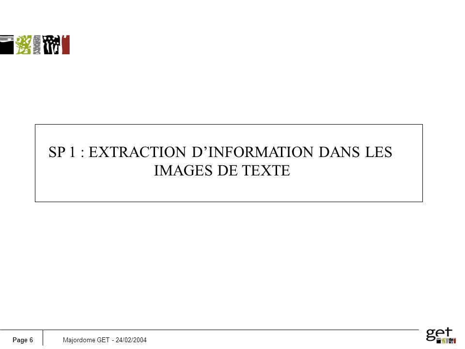 Page 6Majordome GET - 24/02/2004 SP 1 : EXTRACTION DINFORMATION DANS LES IMAGES DE TEXTE