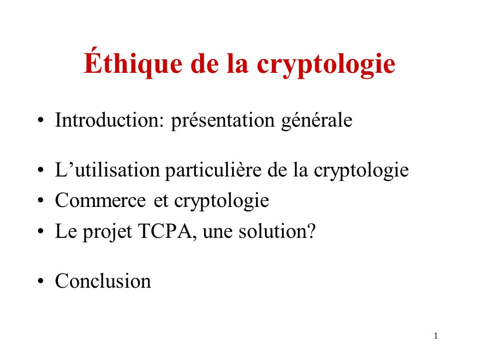 1 Éthique de la cryptologie Introduction: présentation générale Lutilisation particulière de la cryptologie Commerce et cryptologie Le projet TCPA, un