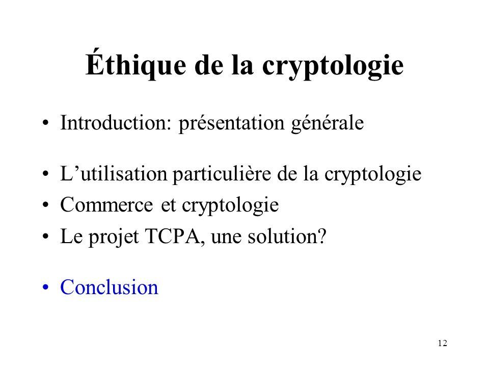 12 Éthique de la cryptologie Introduction: présentation générale Lutilisation particulière de la cryptologie Commerce et cryptologie Le projet TCPA, u