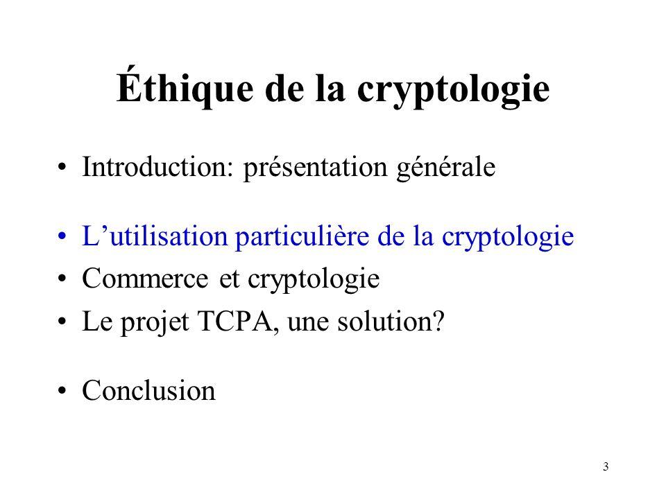 3 Éthique de la cryptologie Introduction: présentation générale Lutilisation particulière de la cryptologie Commerce et cryptologie Le projet TCPA, un