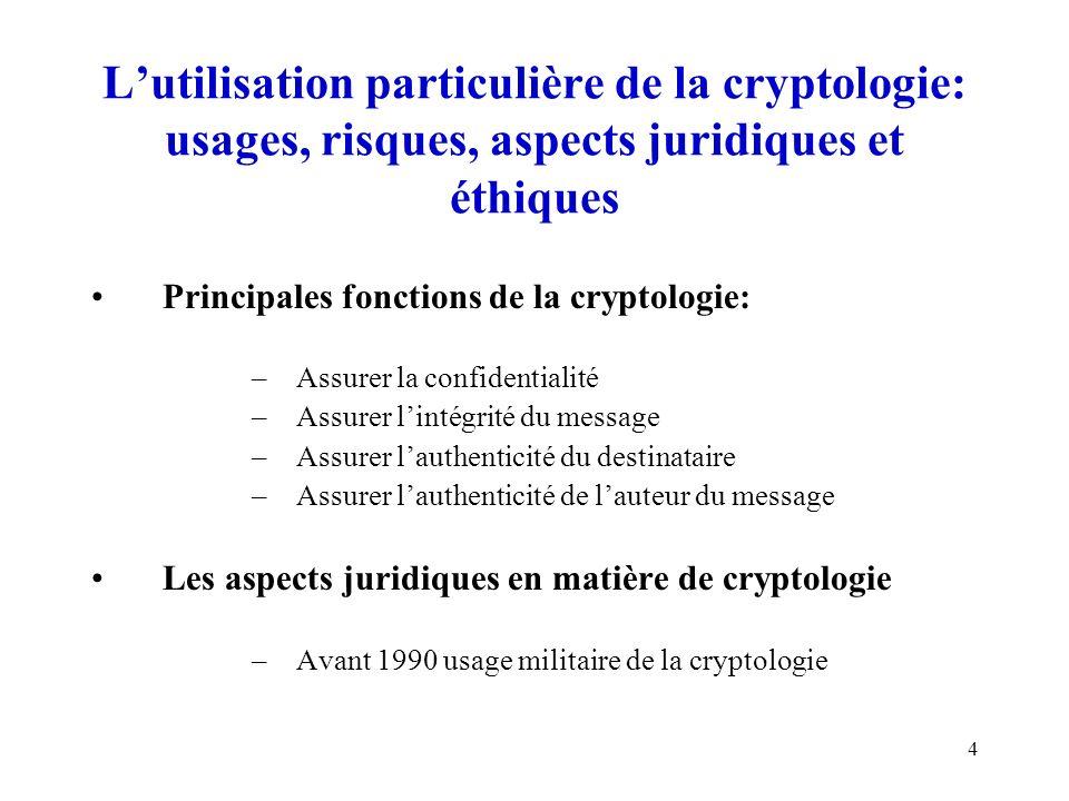 4 Lutilisation particulière de la cryptologie: usages, risques, aspects juridiques et éthiques Principales fonctions de la cryptologie: –Assurer la co