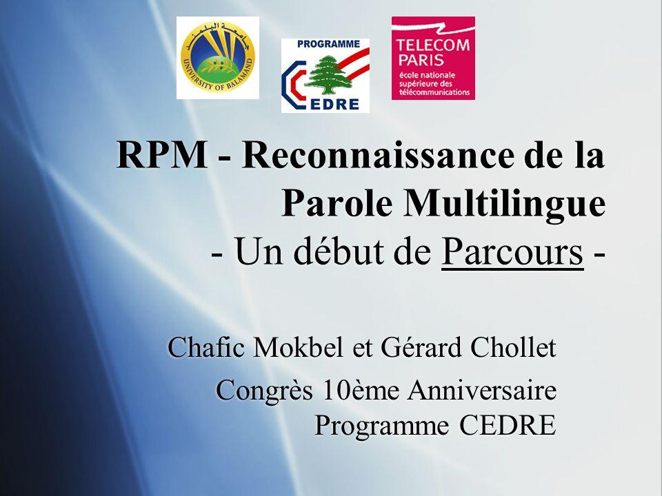 RPM - Reconnaissance de la Parole Multilingue - Un début de Parcours - Chafic Mokbel et Gérard Chollet Congrès 10ème Anniversaire Programme CEDRE Chaf