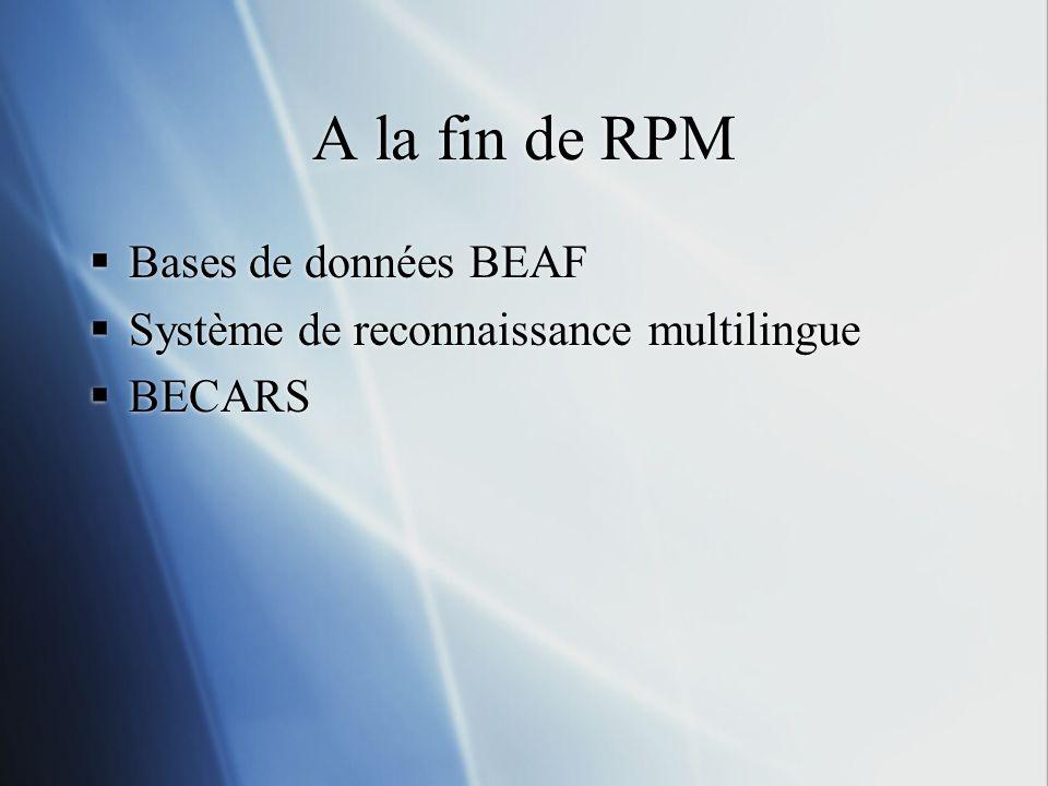 A la fin de RPM Bases de données BEAF Système de reconnaissance multilingue BECARS Bases de données BEAF Système de reconnaissance multilingue BECARS