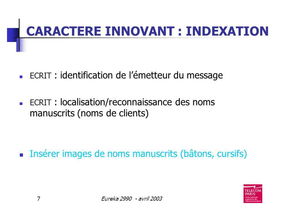 8 France Tchéquie Turquie Belgique COREBRIDGE GET-ENST GVZ Software 602 MULTITEL CONSORTIUM