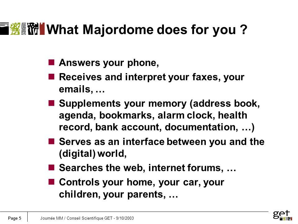 Page 6Journée MM / Conseil Scientifique GET - 9/10/2003 n - Répond au téléphone, n - Reçoit vos télécopies, n - Enregistre et interprète vos messages, n - Accède à votre messagerie électronique, n - Vérifie votre identité Le MAJORDOME :