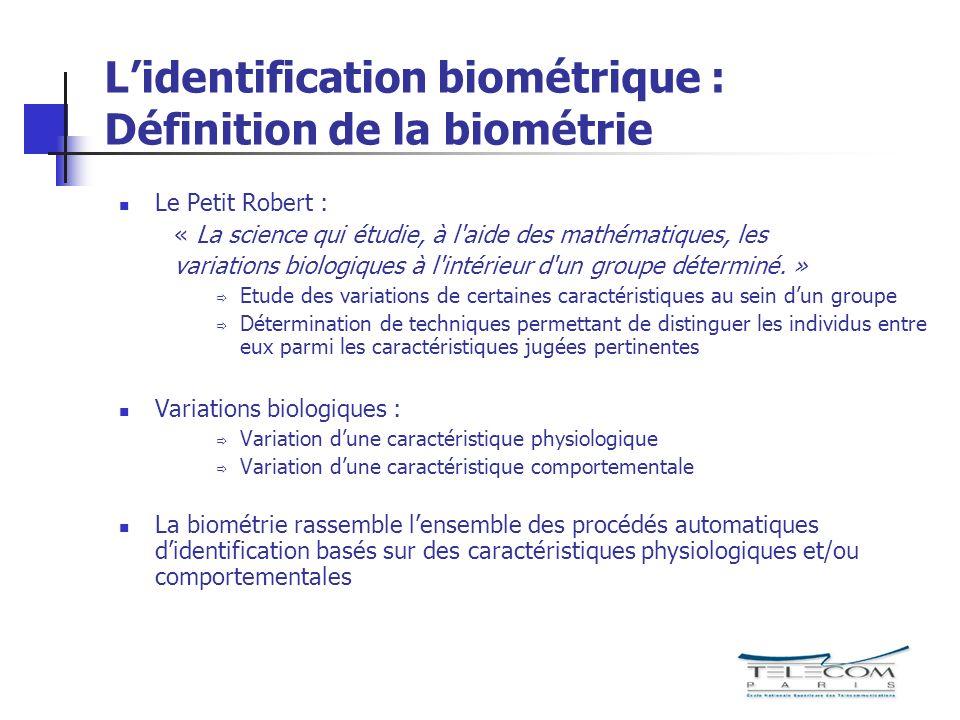Lidentification biométrique : Définition de la biométrie Le Petit Robert : « La science qui étudie, à l'aide des mathématiques, les variations biologi