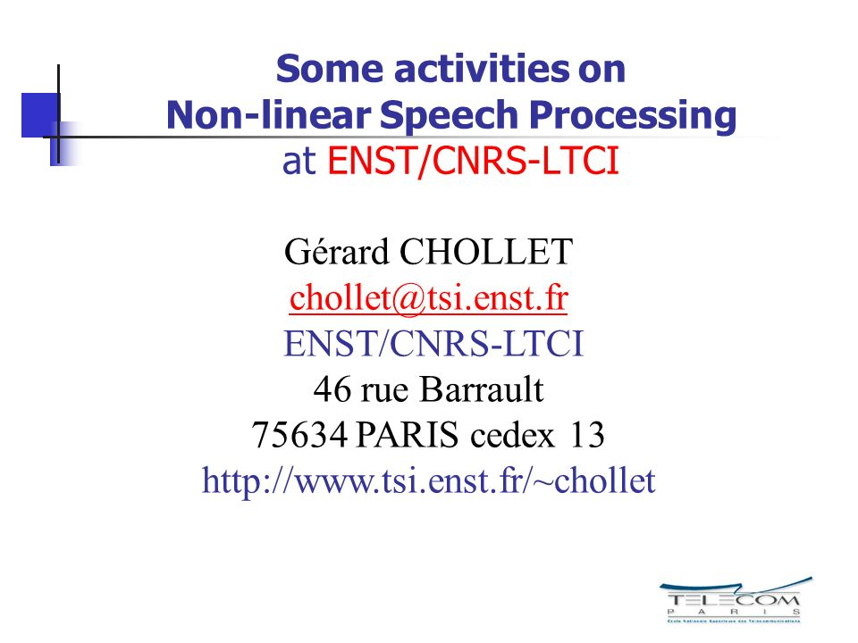 Some activities on Non-linear Speech Processing at ENST/CNRS-LTCI Gérard CHOLLET chollet@tsi.enst.fr ENST/CNRS-LTCI 46 rue Barrault 75634 PARIS cedex