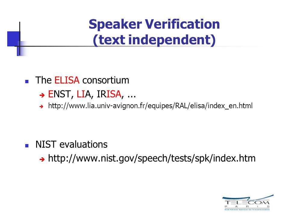 Speaker Verification (text independent) The ELISA consortium ENST, LIA, IRISA,... http://www.lia.univ-avignon.fr/equipes/RAL/elisa/index_en.html NIST