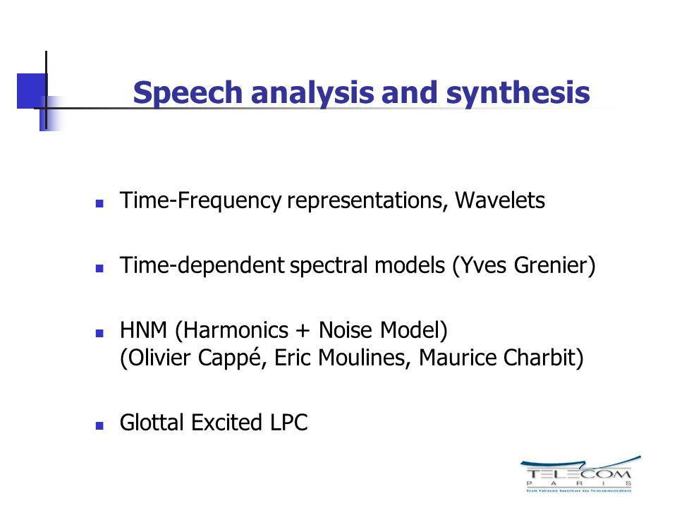 Speech analysis and synthesis Time-Frequency representations, Wavelets Time-dependent spectral models (Yves Grenier) HNM (Harmonics + Noise Model) (Ol