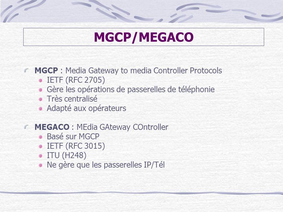 MGCP/MEGACO MGCP : Media Gateway to media Controller Protocols IETF (RFC 2705) Gère les opérations de passerelles de téléphonie Très centralisé Adapté