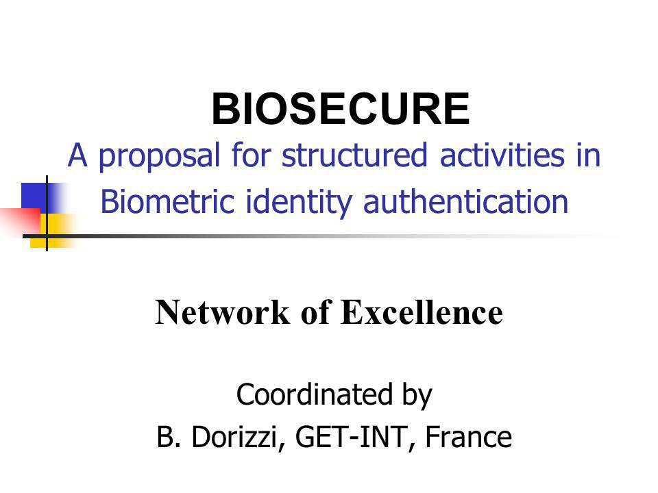 BIOSECURE A proposal for structured activities in Biometric identity authentication Coordinated by B.