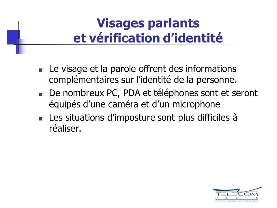 Visages parlants et vérification didentité Le visage et la parole offrent des informations complémentaires sur lidentité de la personne.