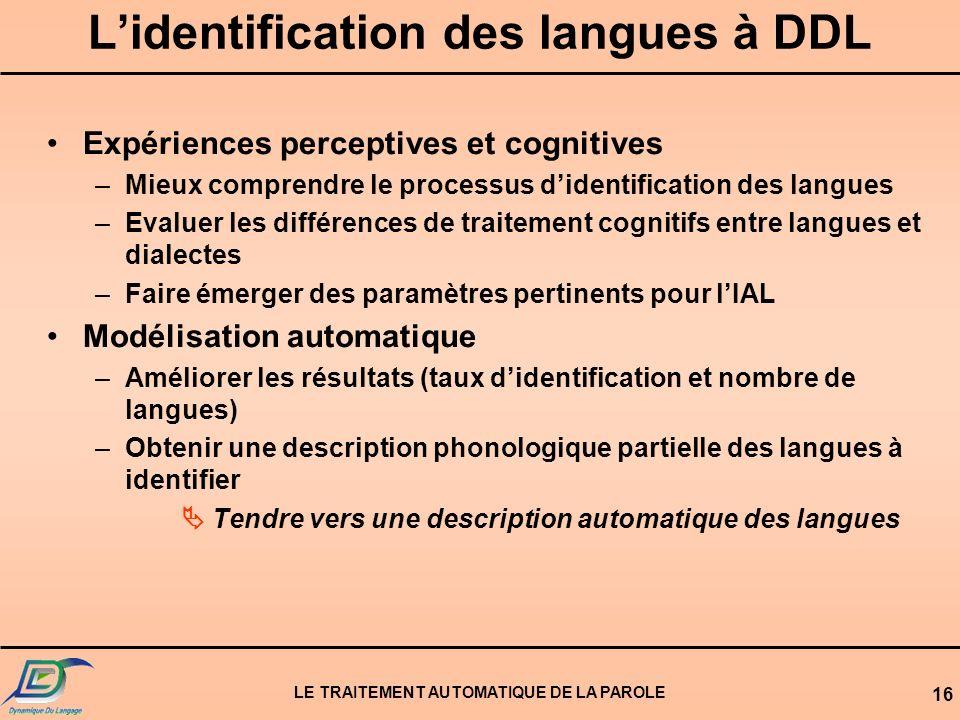 LE TRAITEMENT AUTOMATIQUE DE LA PAROLE 15 Perspectives Objectifs –Identifier plus de langues –Identifier plus efficacement –Identifier à partir denreg