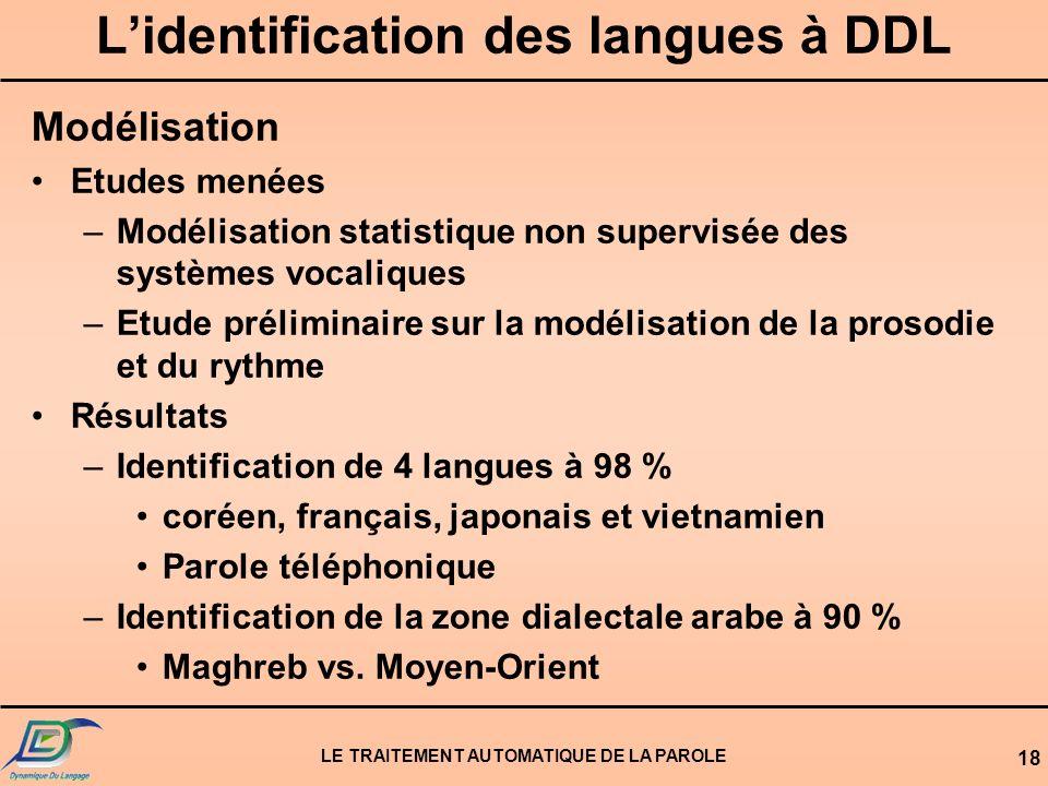 LE TRAITEMENT AUTOMATIQUE DE LA PAROLE 17 Lidentification des langues à DDL Expériences perceptives et cognitives Nature des expériences –Stimuli natu