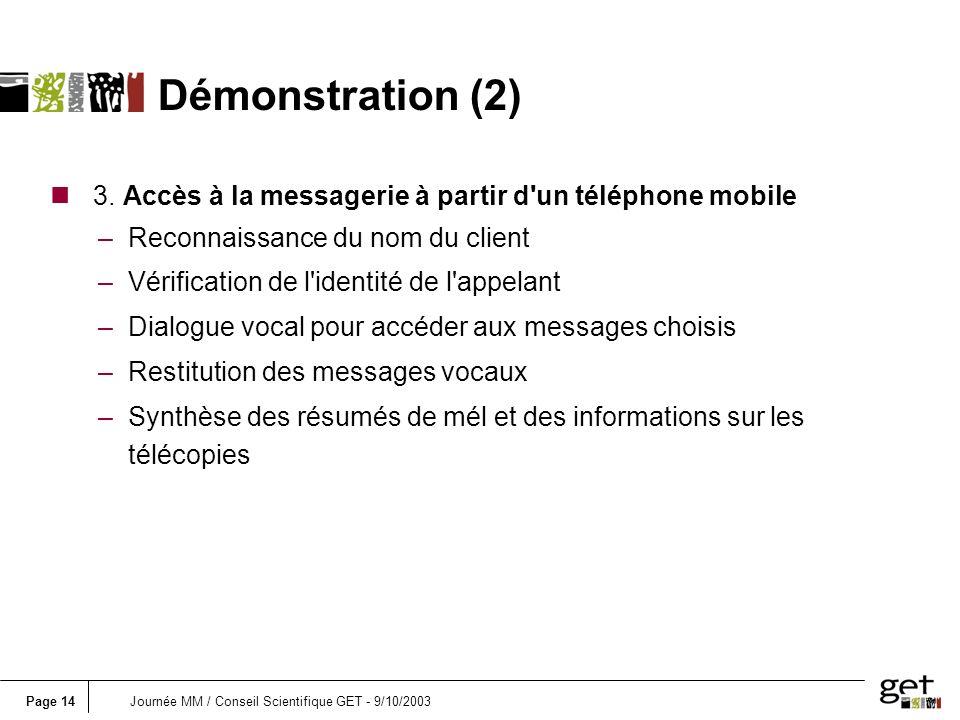 Page 14Journée MM / Conseil Scientifique GET - 9/10/2003 n 3. Accès à la messagerie à partir d'un téléphone mobile –Reconnaissance du nom du client –V