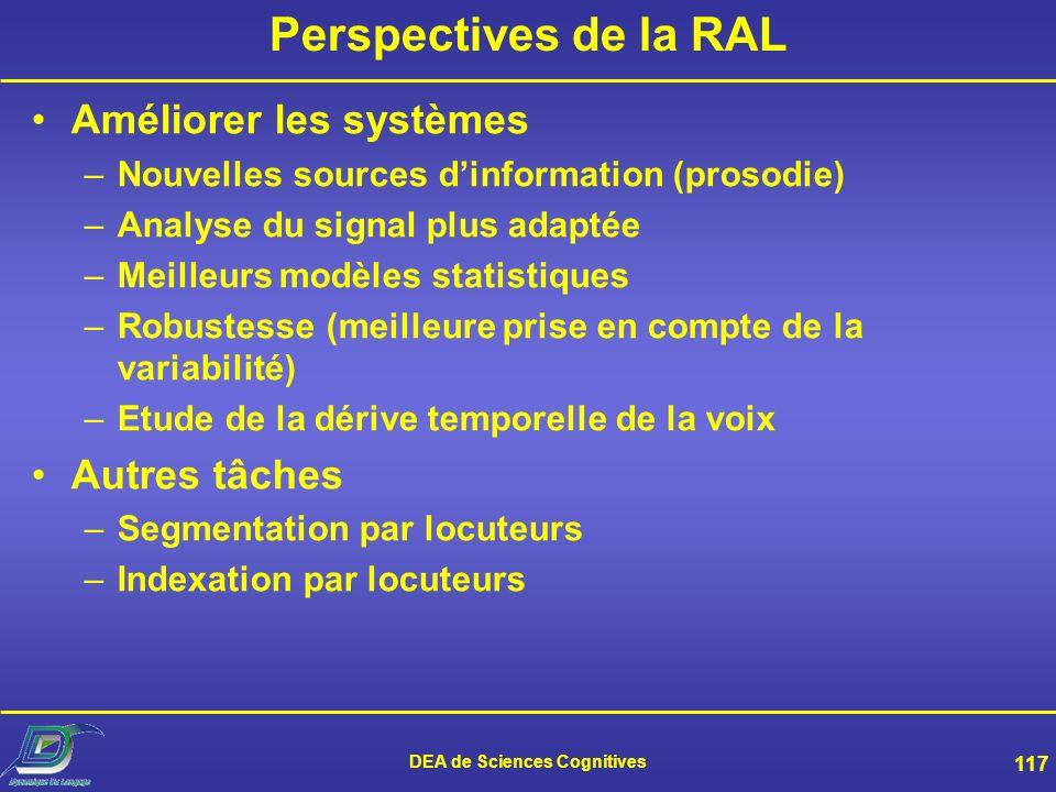 DEA de Sciences Cognitives 116 Conclusion sur la RAL Domaine pluridisciplinaire nécessitant des connaissances multiples Bonnes performances sur des do