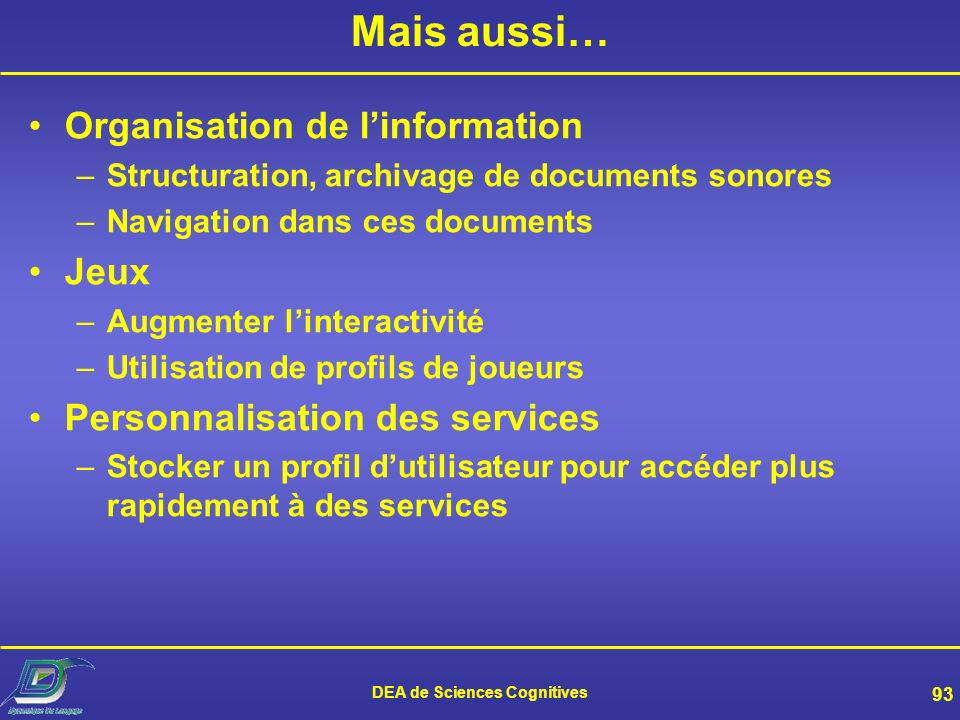 DEA de Sciences Cognitives 92 Applications policières/judiciares Recherche de suspects, déléments de preuve, de preuves, etc. -Tests auditifs par des