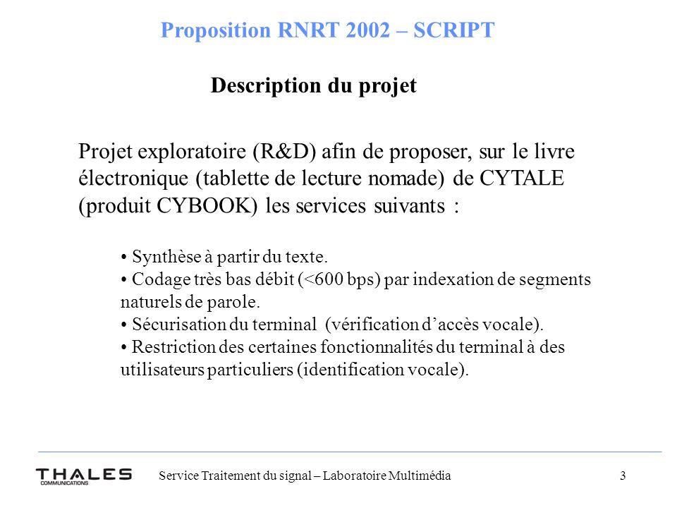 Service Traitement du signal – Laboratoire Multimédia 3 Proposition RNRT 2002 – SCRIPT Projet exploratoire (R&D) afin de proposer, sur le livre électronique (tablette de lecture nomade) de CYTALE (produit CYBOOK) les services suivants : Synthèse à partir du texte.