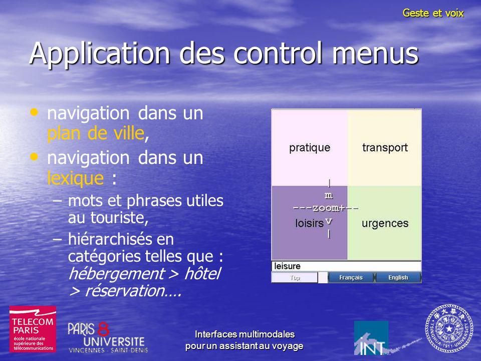 Interfaces multimodales pour un assistant au voyage Application des control menus navigation dans un plan de ville, navigation dans un lexique : – –mots et phrases utiles au touriste, – –hiérarchisés en catégories telles que : hébergement > hôtel > réservation….