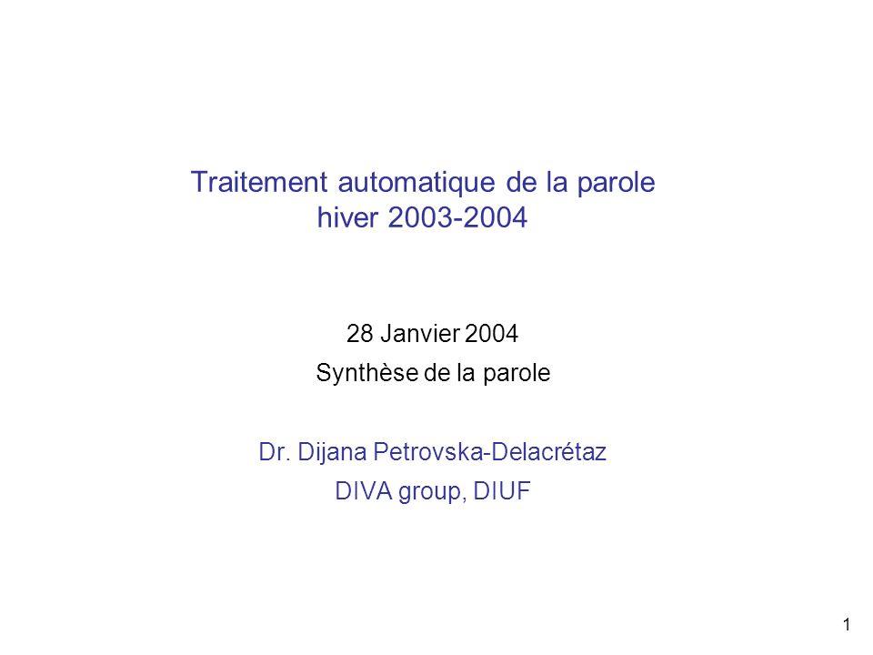 1 Traitement automatique de la parole hiver 2003-2004 28 Janvier 2004 Synthèse de la parole Dr. Dijana Petrovska-Delacrétaz DIVA group, DIUF