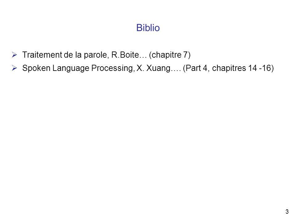 3 Biblio Traitement de la parole, R.Boite… (chapitre 7) Spoken Language Processing, X. Xuang…. (Part 4, chapitres 14 -16)