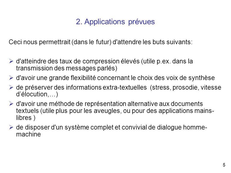 5 2. Applications prévues Ceci nous permettrait (dans le futur) d'attendre les buts suivants: d'atteindre des taux de compression élevés (utile p.ex.