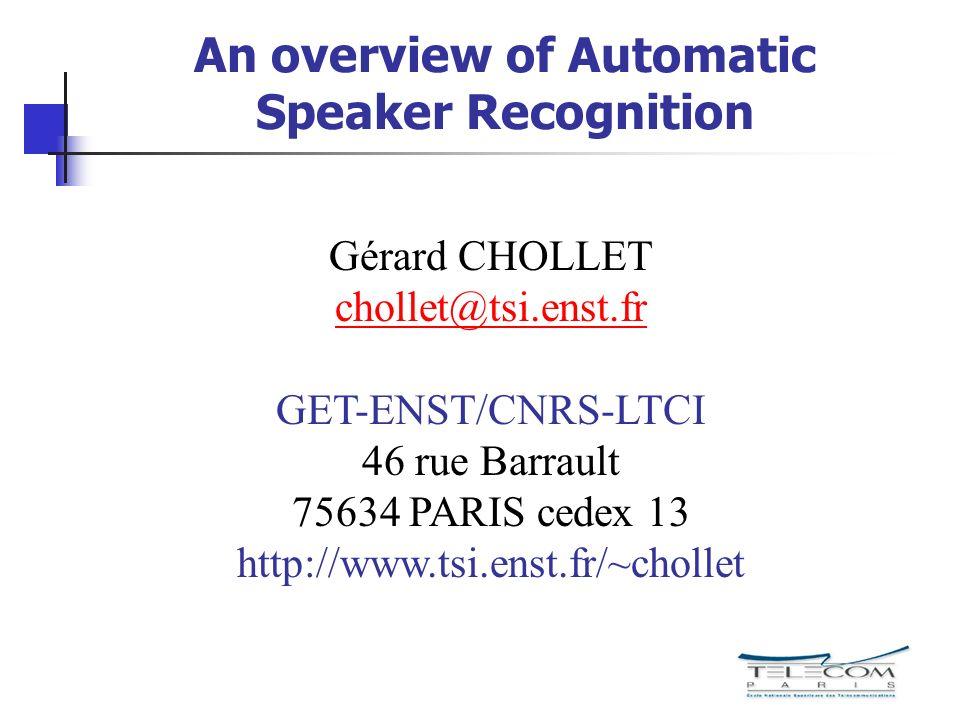 An overview of Automatic Speaker Recognition Gérard CHOLLET chollet@tsi.enst.fr@ GET-ENST/CNRS-LTCI 46 rue Barrault 75634 PARIS cedex 13 http://www.ts