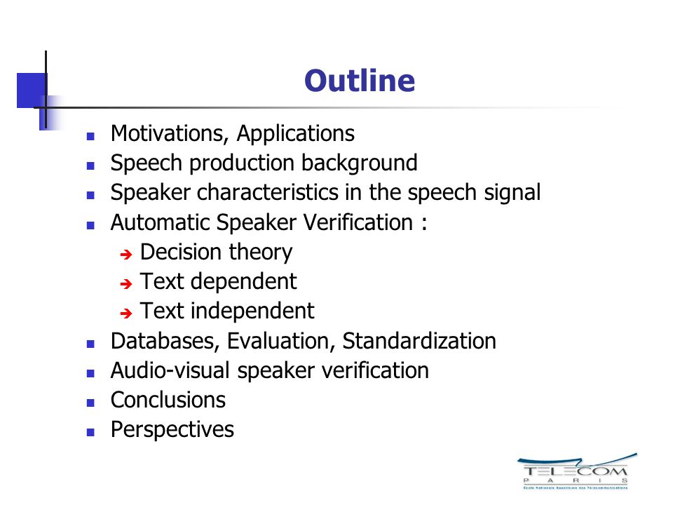 Outline Motivations, Applications Speech production background Speaker characteristics in the speech signal Automatic Speaker Verification : Decision