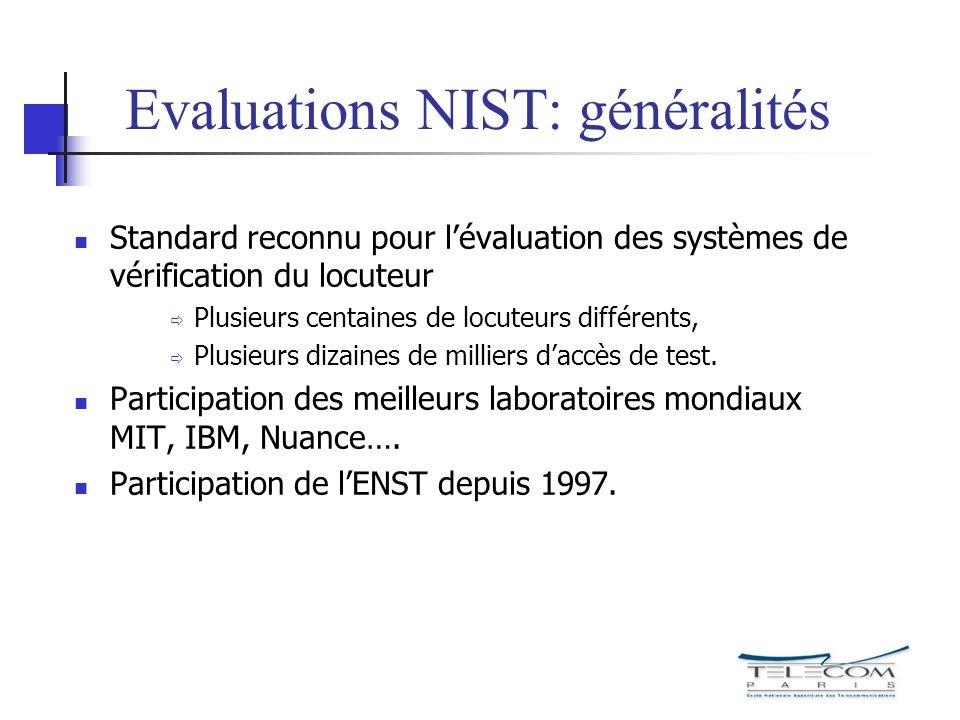 Evaluations NIST: généralités Standard reconnu pour lévaluation des systèmes de vérification du locuteur Plusieurs centaines de locuteurs différents,