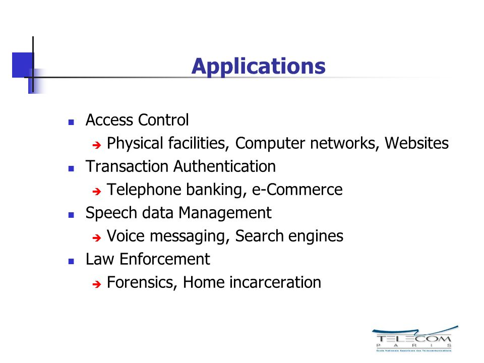 Applications Access Control Physical facilities, Computer networks, Websites Transaction Authentication Telephone banking, e-Commerce Speech data Mana