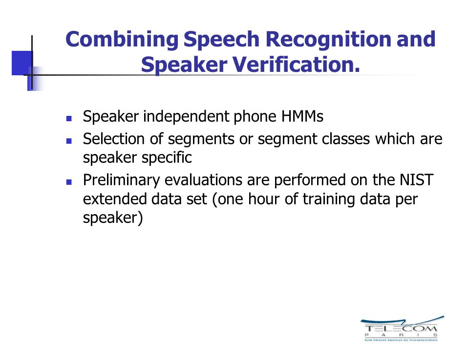Combining Speech Recognition and Speaker Verification. Speaker independent phone HMMs Selection of segments or segment classes which are speaker speci