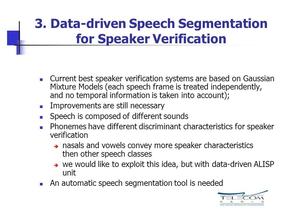 3. Data-driven Speech Segmentation for Speaker Verification Current best speaker verification systems are based on Gaussian Mixture Models (each speec
