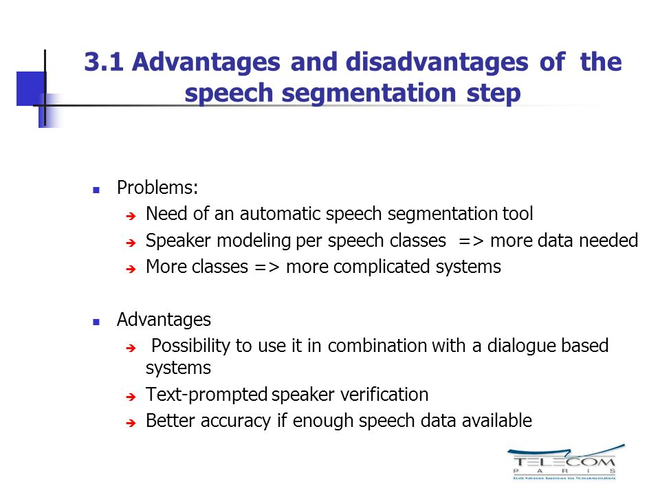 3.1 Advantages and disadvantages of the speech segmentation step Problems: Need of an automatic speech segmentation tool Speaker modeling per speech c