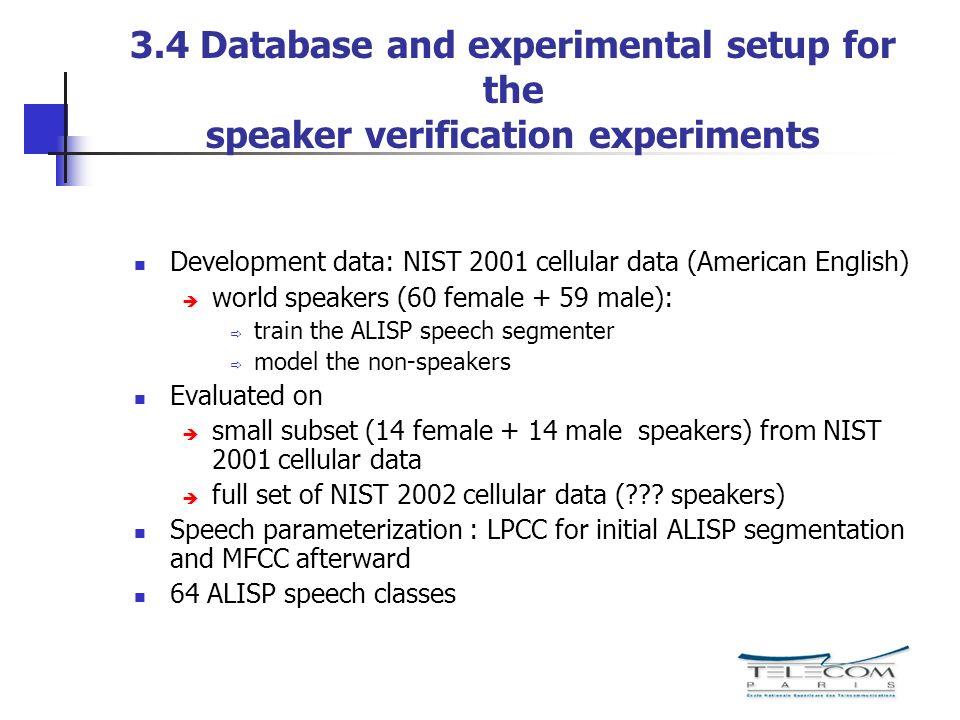 3.4 Database and experimental setup for the speaker verification experiments Development data: NIST 2001 cellular data (American English) world speake