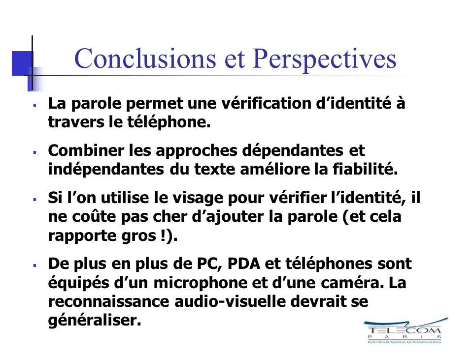 Conclusions et Perspectives La parole permet une vérification didentité à travers le téléphone. Combiner les approches dépendantes et indépendantes du