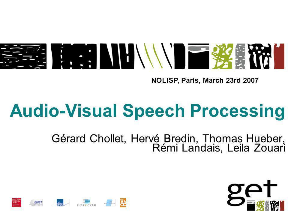 Audio-Visual Speech Processing Gérard Chollet, Hervé Bredin, Thomas Hueber, Rémi Landais, Leila Zouari NOLISP, Paris, March 23rd 2007