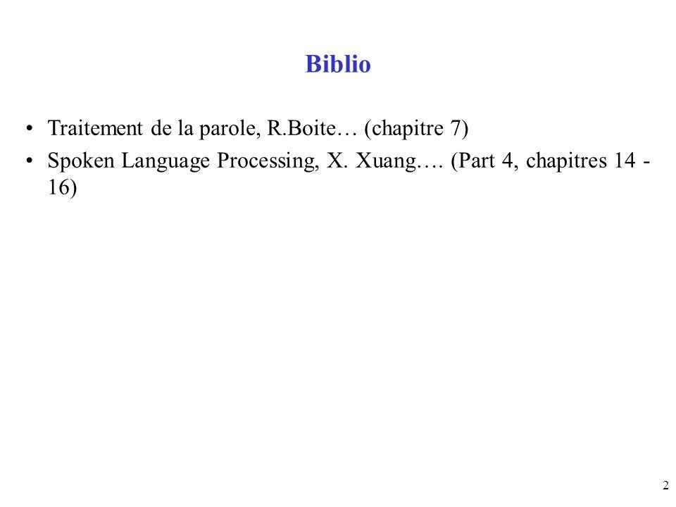 2 Biblio Traitement de la parole, R.Boite… (chapitre 7) Spoken Language Processing, X. Xuang…. (Part 4, chapitres 14 - 16)