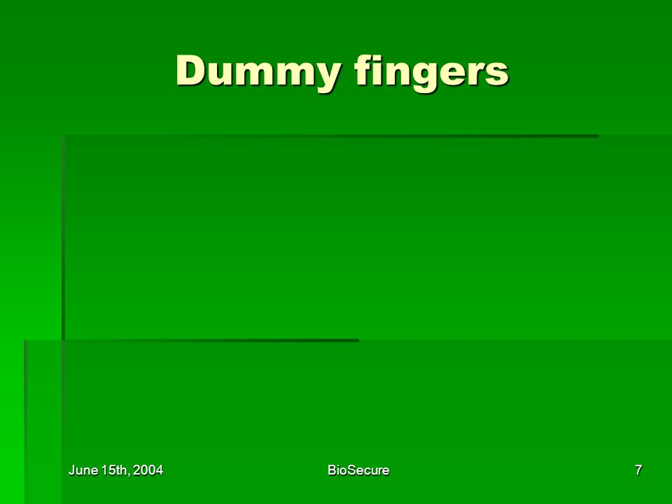 June 15th, 2004BioSecure7 Dummy fingers